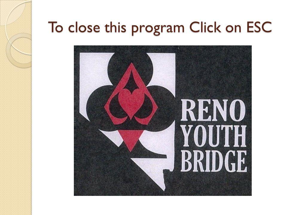 To close this program Click on ESC