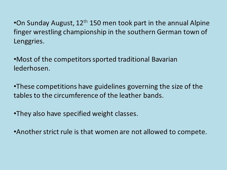 On Sunday August, 12 th 150 men took part in the annual Alpine finger wrestling championship in the southern German town of Lenggries.