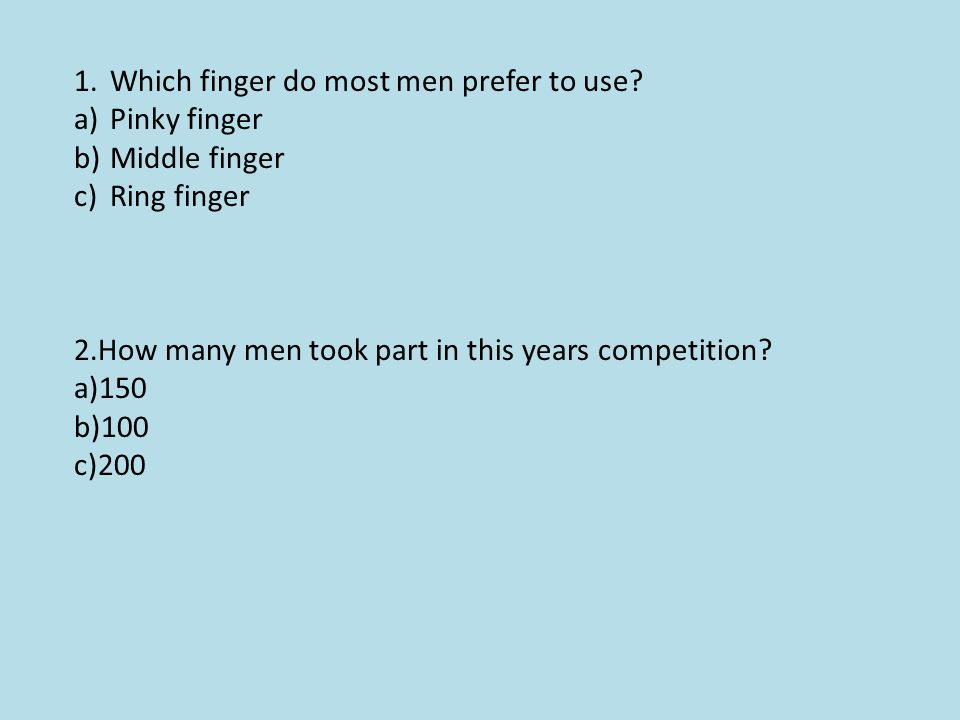 1.Which finger do most men prefer to use.
