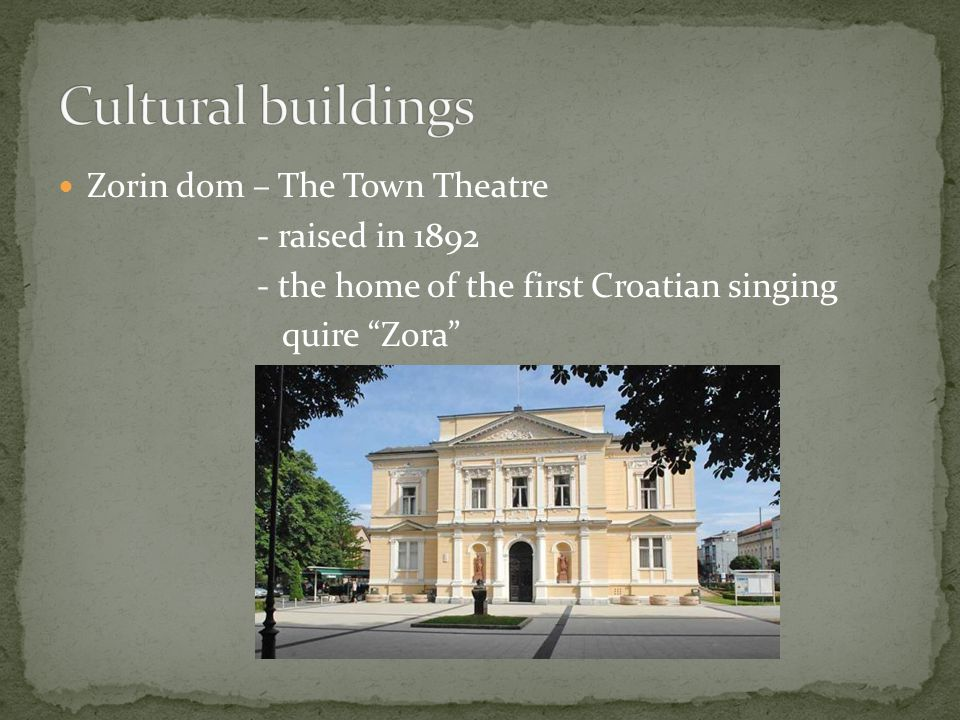 Zorin dom – The Town Theatre - raised in 1892 - the home of the first Croatian singing quire Zora