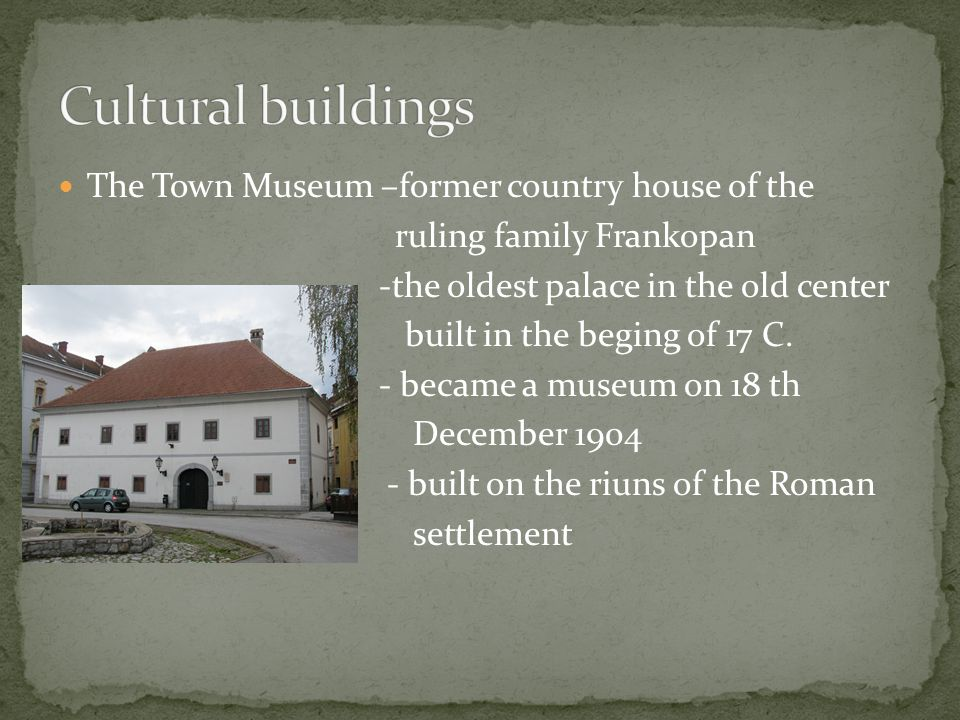 The Town Museum –former country house of the ruling family Frankopan -the oldest palace in the old center built in the beging of 17 C.
