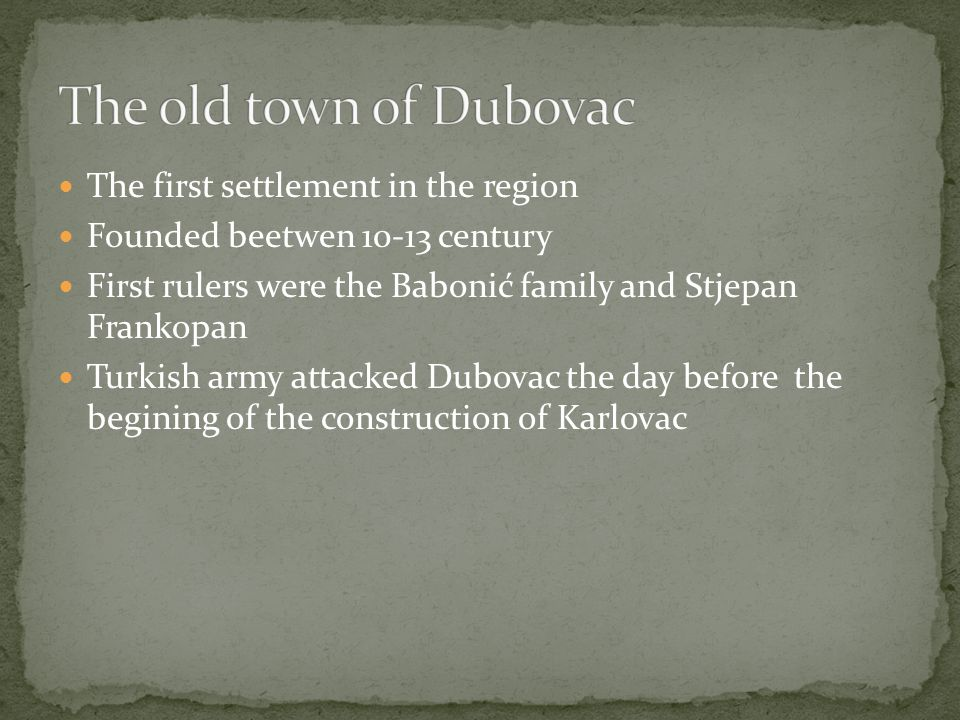 The first settlement in the region Founded beetwen 10-13 century First rulers were the Babonić family and Stjepan Frankopan Turkish army attacked Dubovac the day before the begining of the construction of Karlovac