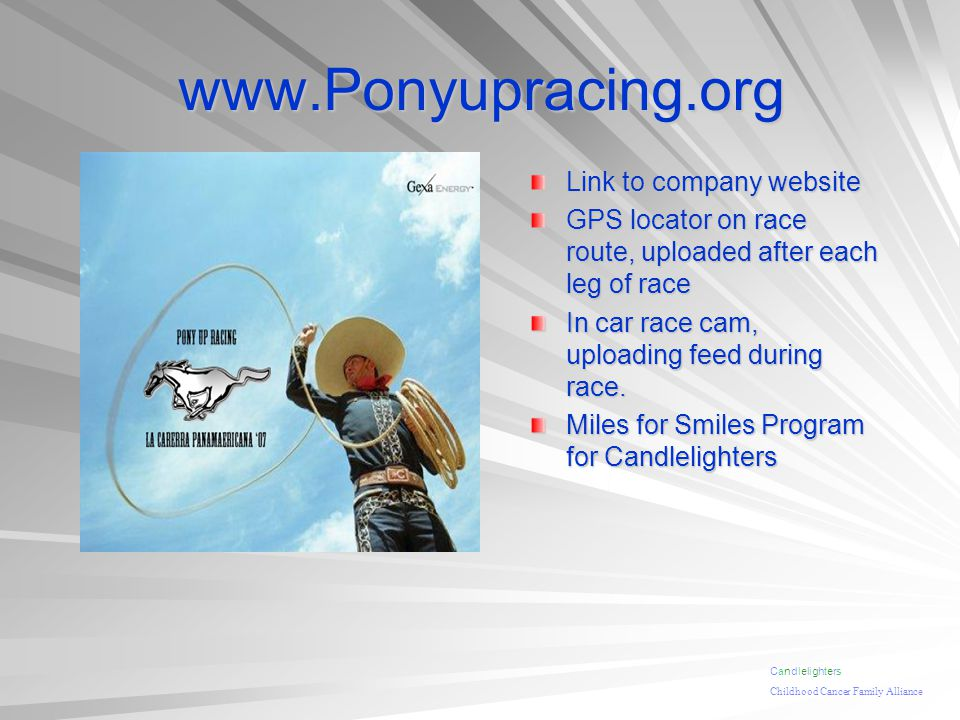 www.Ponyupracing.org Link to company website GPS locator on race route, uploaded after each leg of race In car race cam, uploading feed during race.
