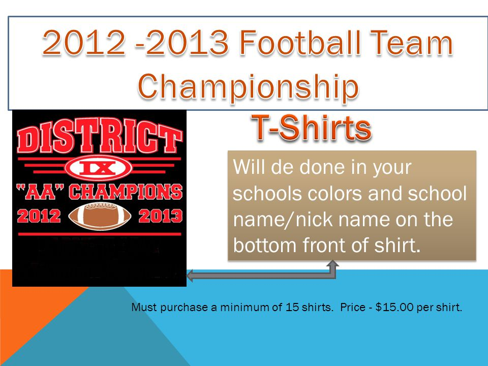 Will de done in your schools colors and school name/nick name on the bottom front of shirt.