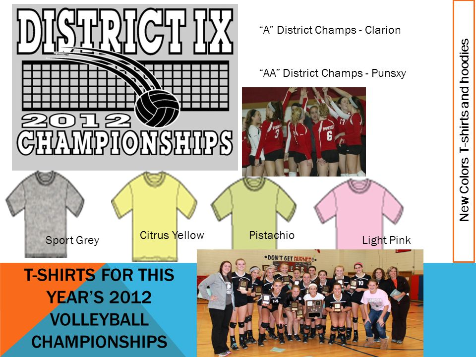 T-SHIRTS FOR THIS YEARS 2012 VOLLEYBALL CHAMPIONSHIPS New Colors T-shirts and hoodies Citrus Yellow Pistachio Sport Grey Light Pink A District Champs - Clarion AA District Champs - Punsxy