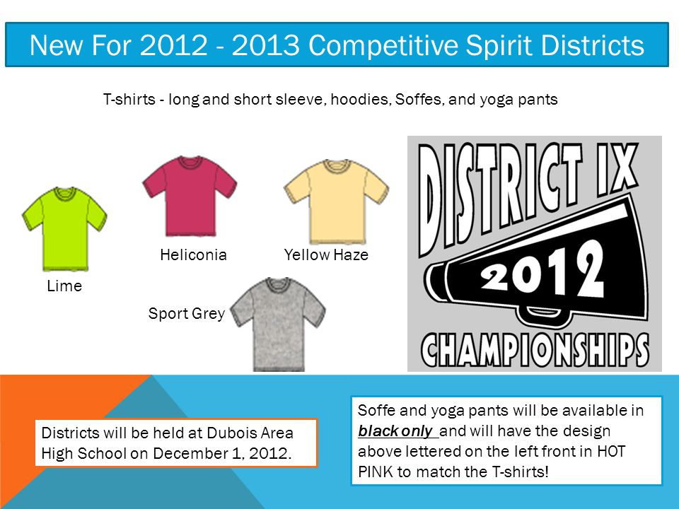 New For 2012 - 2013 Competitive Spirit Districts T-shirts - long and short sleeve, hoodies, Soffes, and yoga pants Lime HeliconiaYellow Haze Sport Grey Soffe and yoga pants will be available in black only and will have the design above lettered on the left front in HOT PINK to match the T-shirts.