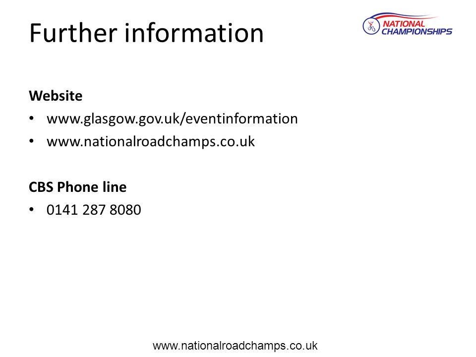Website www.glasgow.gov.uk/eventinformation www.nationalroadchamps.co.uk CBS Phone line 0141 287 8080 Further information www.nationalroadchamps.co.uk