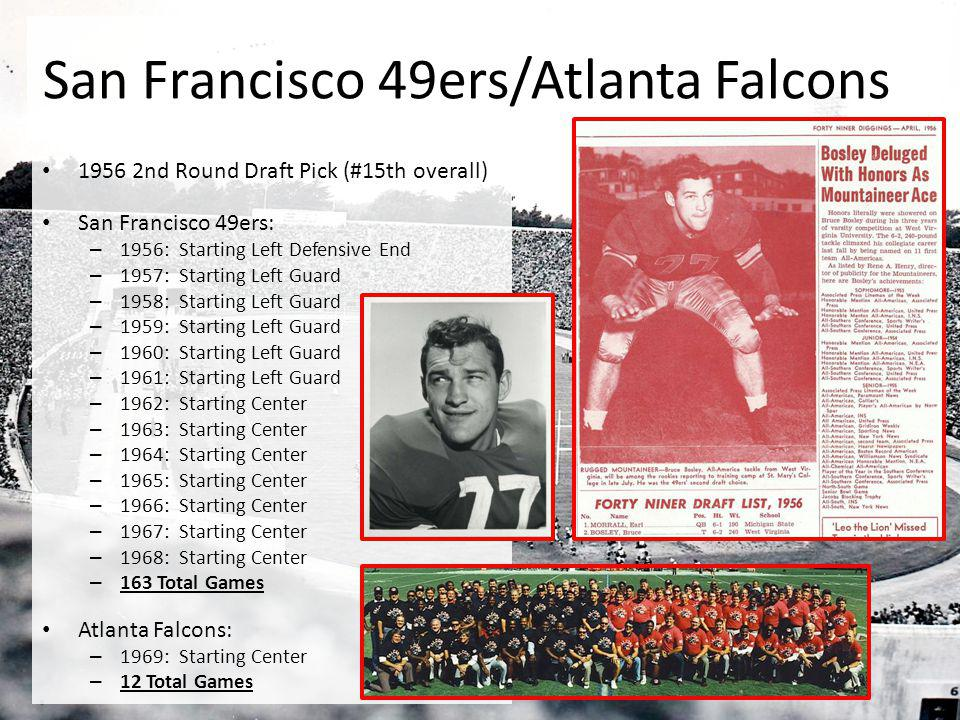 San Francisco 49ers/Atlanta Falcons 1956 2nd Round Draft Pick (#15th overall) San Francisco 49ers: – 1956: Starting Left Defensive End – 1957: Startin