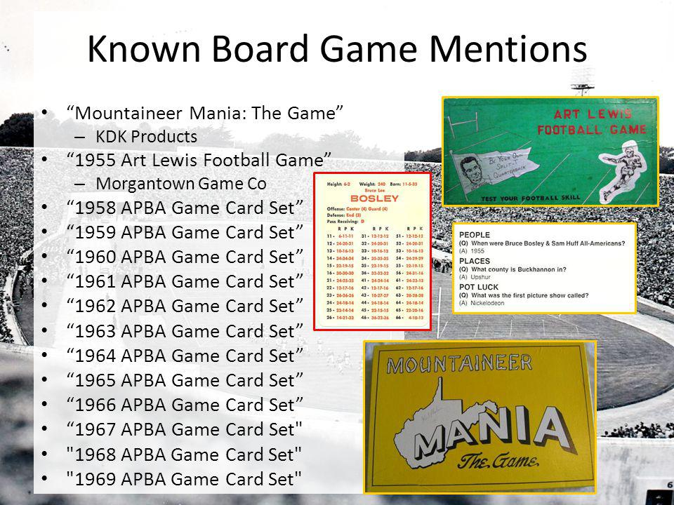 Known Board Game Mentions Mountaineer Mania: The Game – KDK Products 1955 Art Lewis Football Game – Morgantown Game Co 1958 APBA Game Card Set 1959 AP