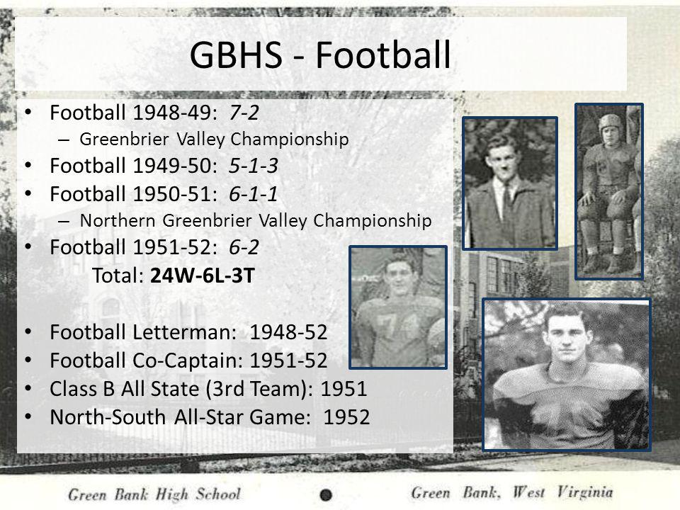 GBHS - Football Football 1948-49: 7-2 – Greenbrier Valley Championship Football 1949-50: 5-1-3 Football 1950-51: 6-1-1 – Northern Greenbrier Valley Ch