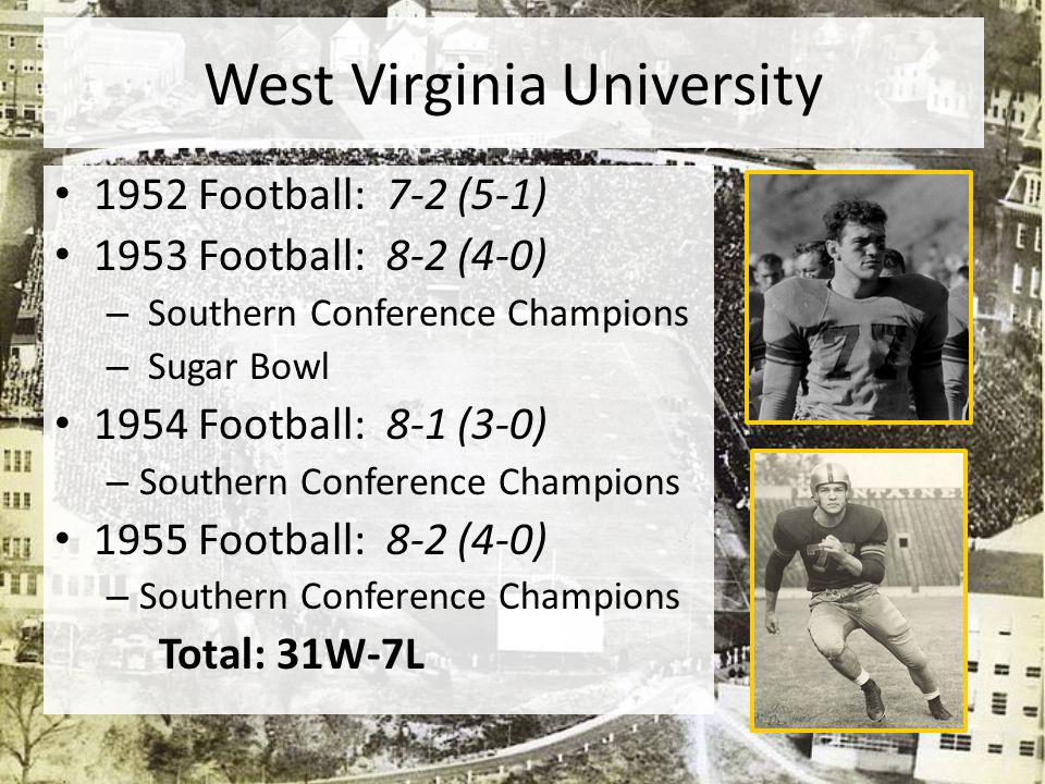 West Virginia University 1952 Football: 7-2 (5-1) 1953 Football: 8-2 (4-0) – Southern Conference Champions – Sugar Bowl 1954 Football: 8-1 (3-0) – Sou