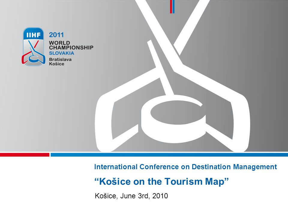 International Conference on Destination ManagementKošice on the Tourism Map Košice, June 3rd, 2010