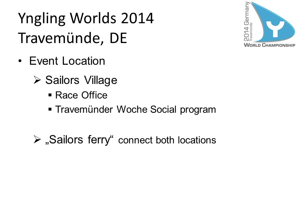 Yngling Worlds 2014 Travemünde, DE Event Location Sailors Village Race Office Travemünder Woche Social program Sailors ferry connect both locations