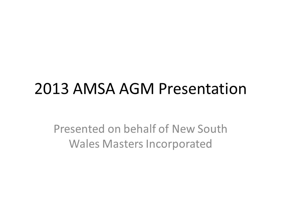 2013 AMSA AGM Presentation Presented on behalf of New South Wales Masters Incorporated
