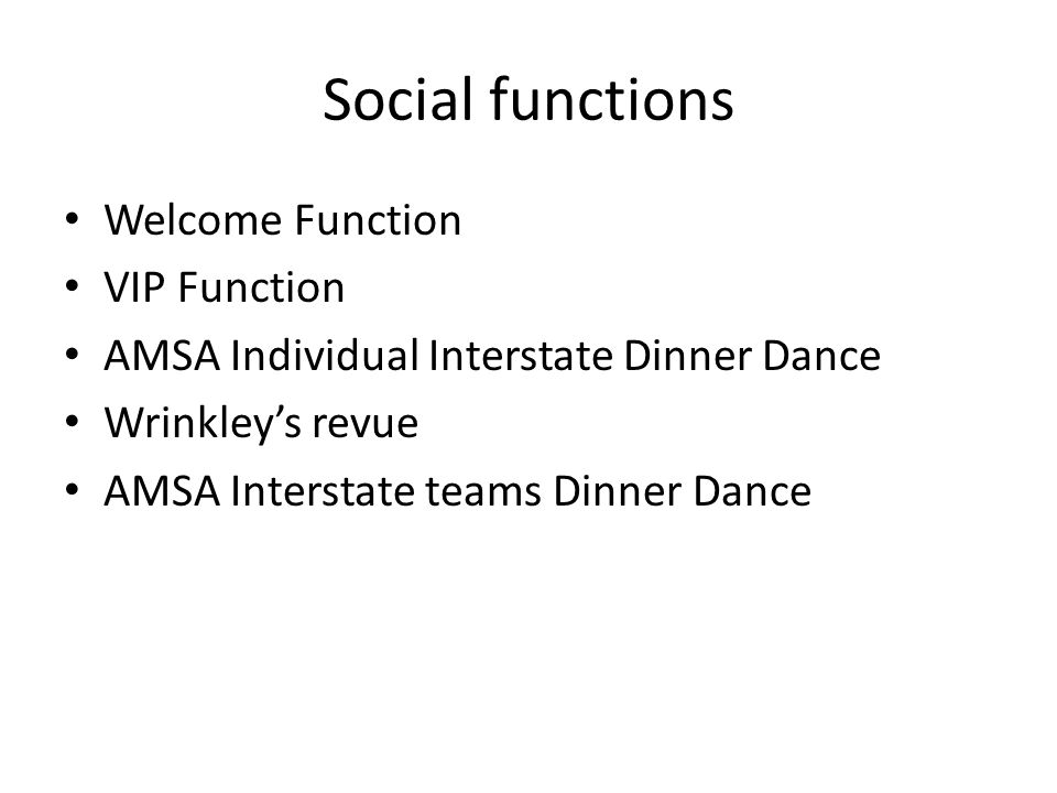 Social functions Welcome Function VIP Function AMSA Individual Interstate Dinner Dance Wrinkleys revue AMSA Interstate teams Dinner Dance