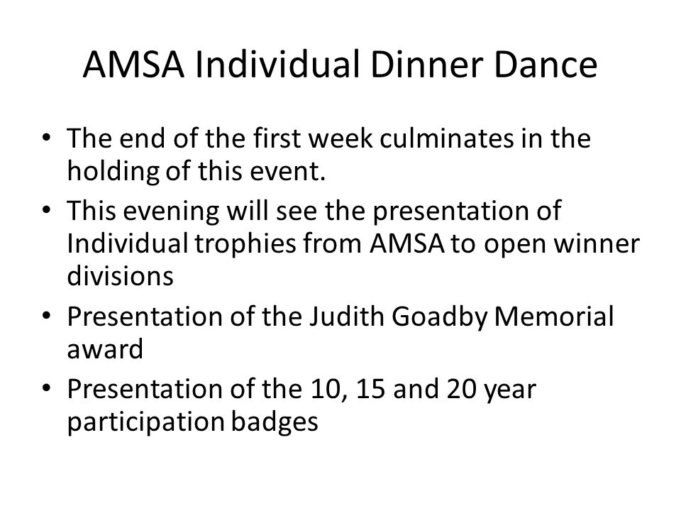 AMSA Individual Dinner Dance The end of the first week culminates in the holding of this event.