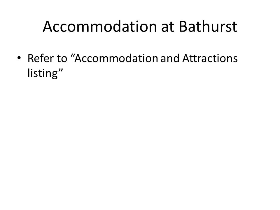 Accommodation at Bathurst Refer to Accommodation and Attractions listing
