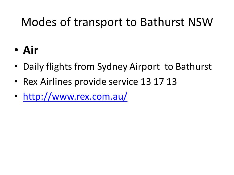 Modes of transport to Bathurst NSW Air Daily flights from Sydney Airport to Bathurst Rex Airlines provide service