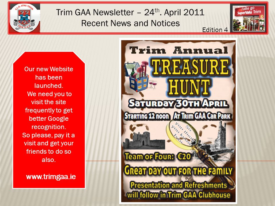 Trim GAA Newsletter – 24 th. April 2011 Recent News and Notices Our new Website has been launched.