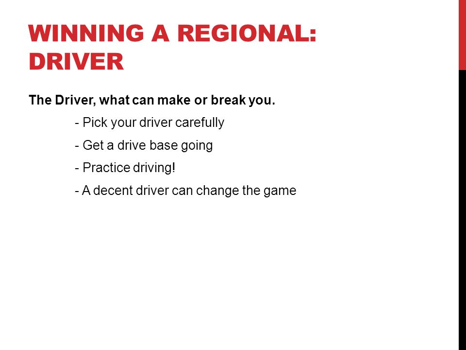 WINNING A REGIONAL: DRIVER The Driver, what can make or break you.