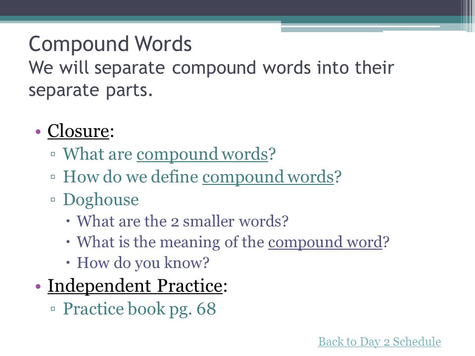 Compound Words We will separate compound words into their separate parts.