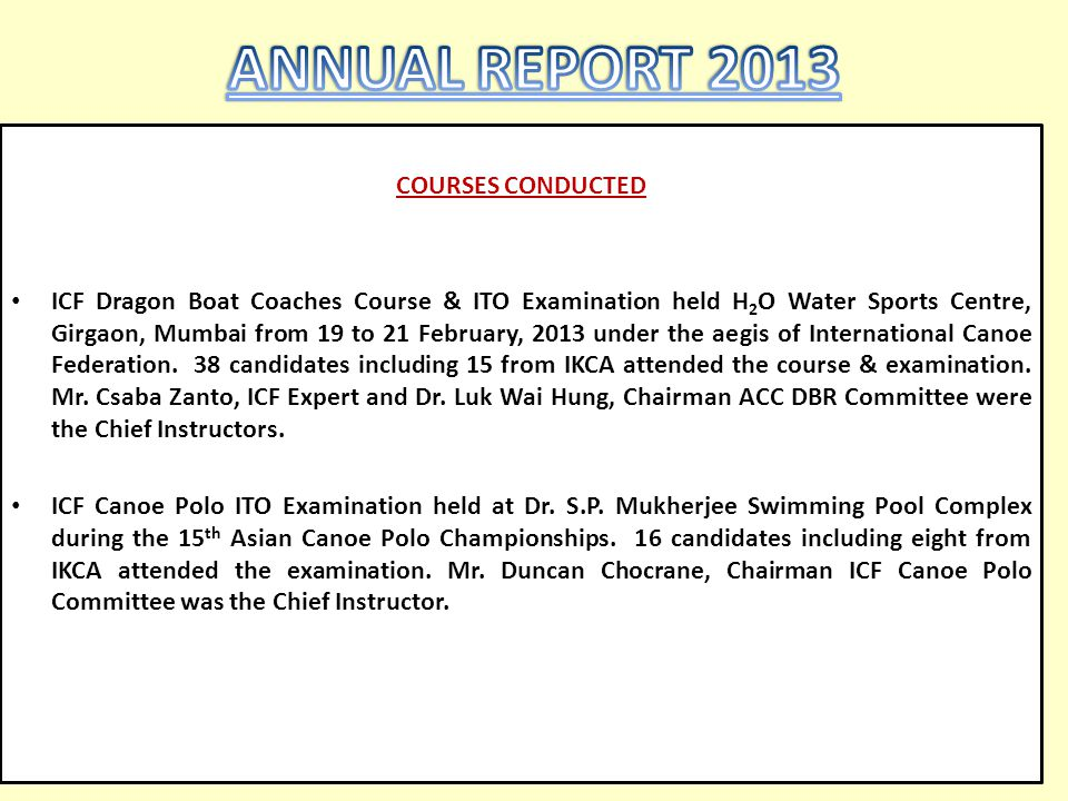 COURSES CONDUCTED ICF Dragon Boat Coaches Course & ITO Examination held H 2 O Water Sports Centre, Girgaon, Mumbai from 19 to 21 February, 2013 under