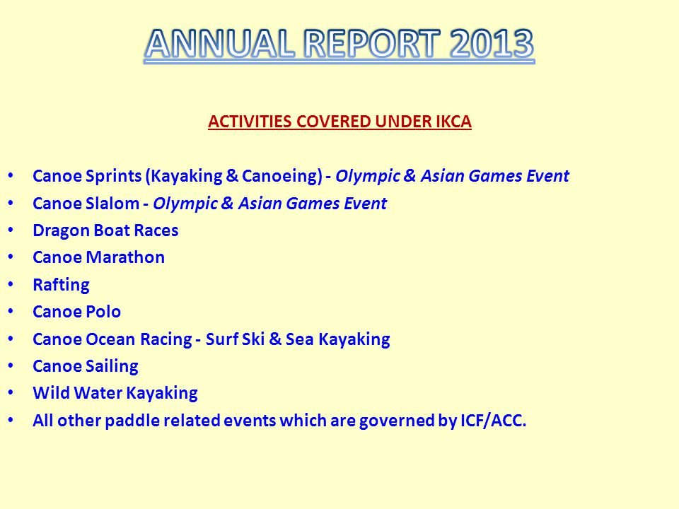 ACTIVITIES COVERED UNDER IKCA Canoe Sprints (Kayaking & Canoeing) - Olympic & Asian Games Event Canoe Slalom - Olympic & Asian Games Event Dragon Boat