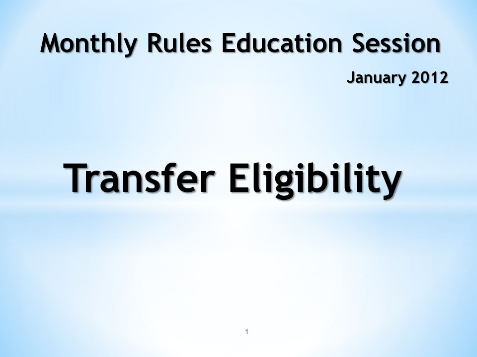 1 Monthly Rules Education Session January 2012 Transfer Eligibility
