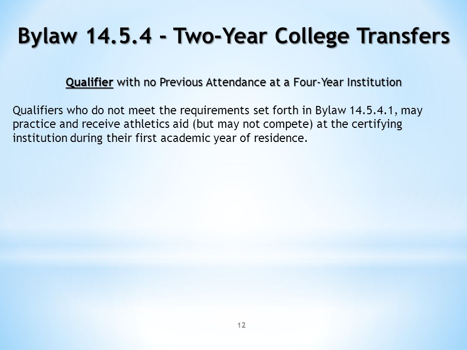 12 Bylaw 14.5.4 - Two-Year College Transfers Qualifier with no Previous Attendance at a Four-Year Institution Qualifiers who do not meet the requireme