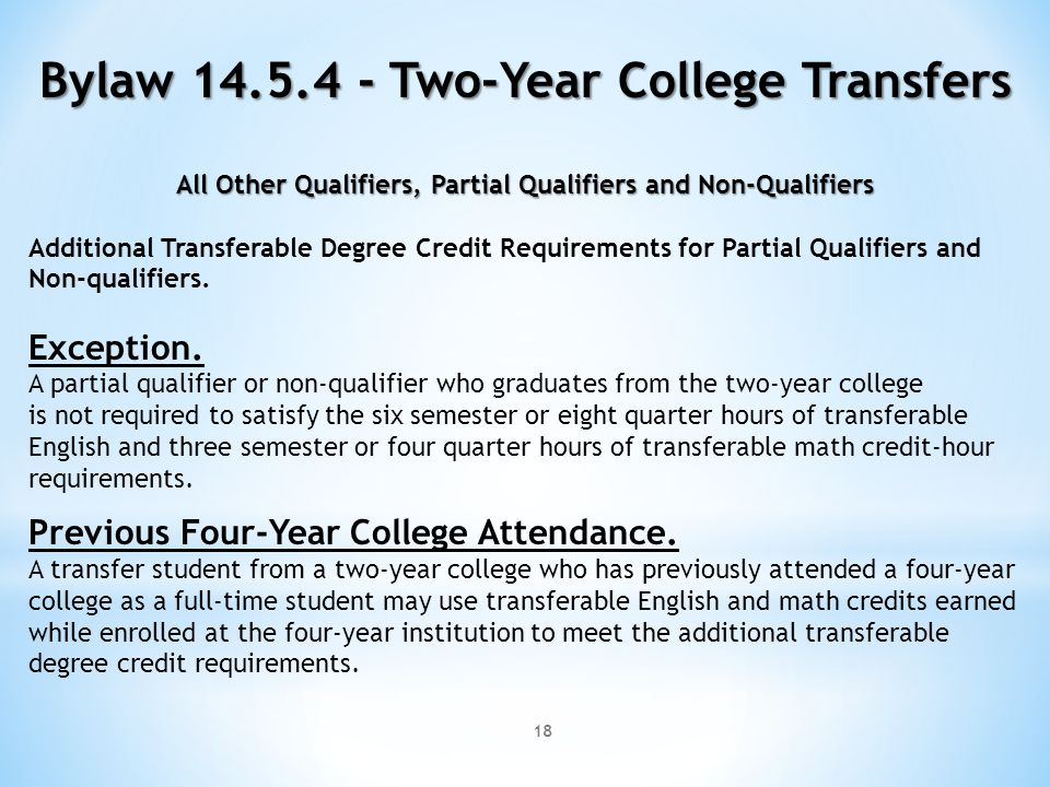 18 Bylaw 14.5.4 - Two-Year College Transfers All Other Qualifiers, Partial Qualifiers and Non-Qualifiers Additional Transferable Degree Credit Require