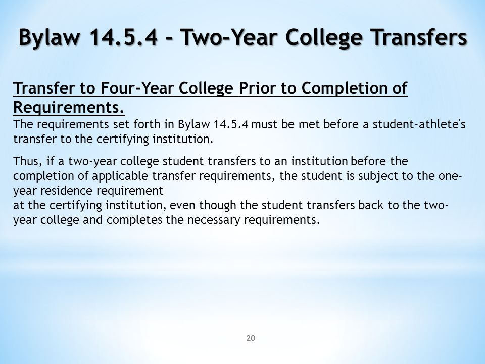 20 Bylaw 14.5.4 - Two-Year College Transfers Transfer to Four-Year College Prior to Completion of Requirements.