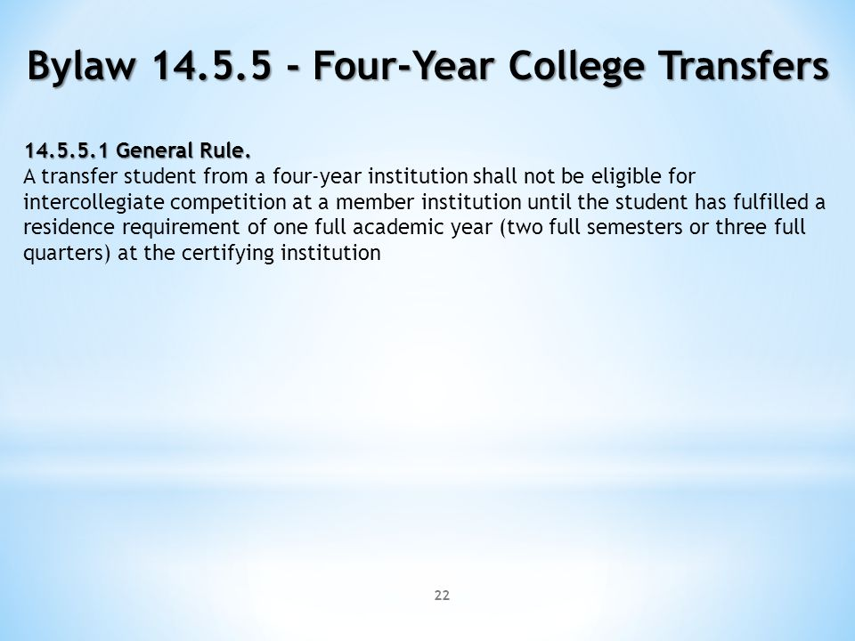 22 Bylaw 14.5.5 - Four-Year College Transfers 14.5.5.1 General Rule. A transfer student from a four-year institution shall not be eligible for interco