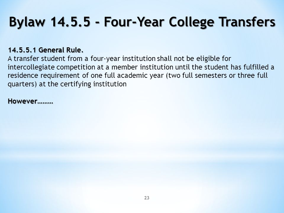 23 Bylaw 14.5.5 - Four-Year College Transfers 14.5.5.1 General Rule. A transfer student from a four-year institution shall not be eligible for interco