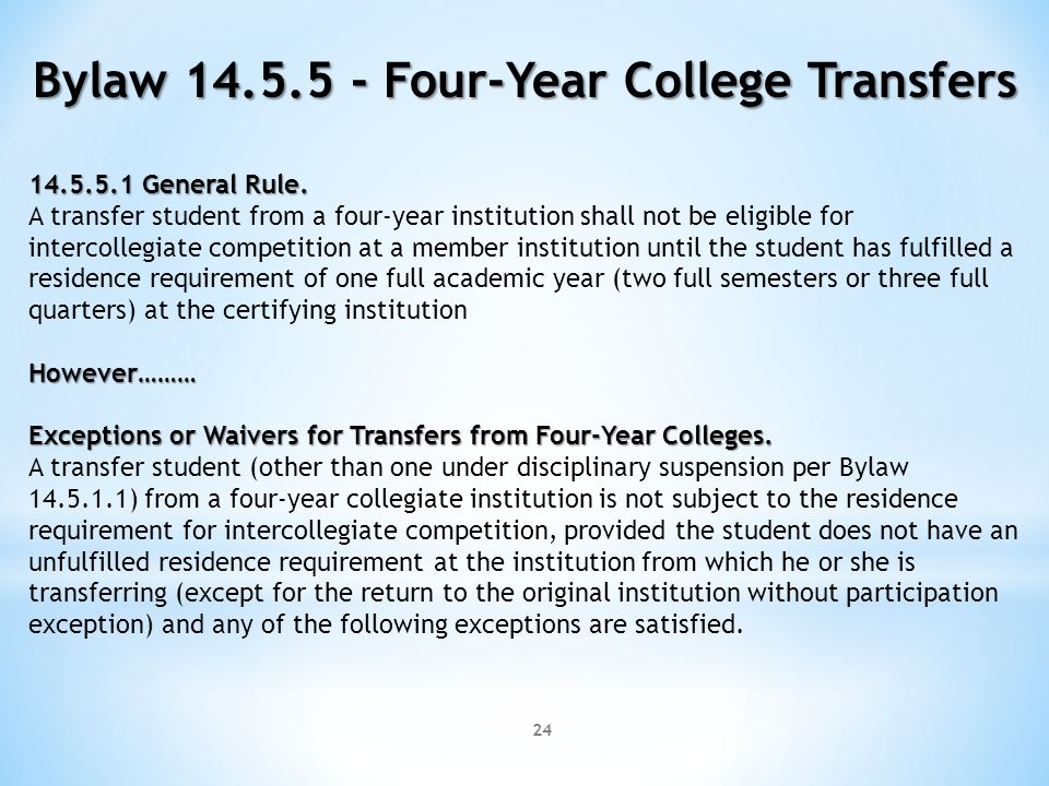 24 Bylaw 14.5.5 - Four-Year College Transfers 14.5.5.1 General Rule. A transfer student from a four-year institution shall not be eligible for interco
