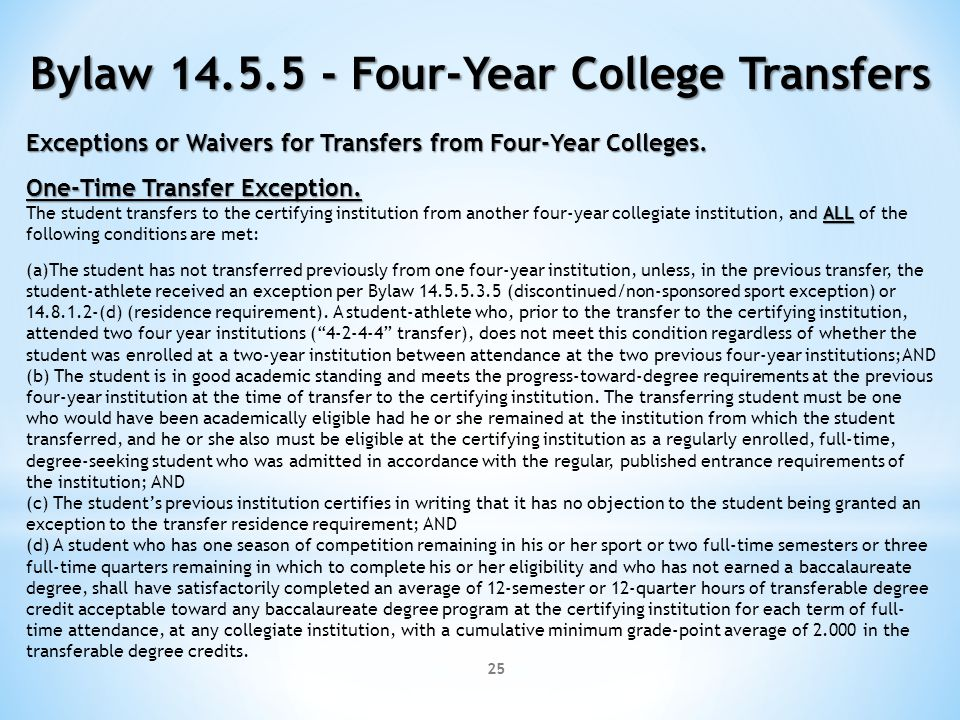 25 Bylaw 14.5.5 - Four-Year College Transfers Exceptions or Waivers for Transfers from Four-Year Colleges. One-Time Transfer Exception. ALL The studen