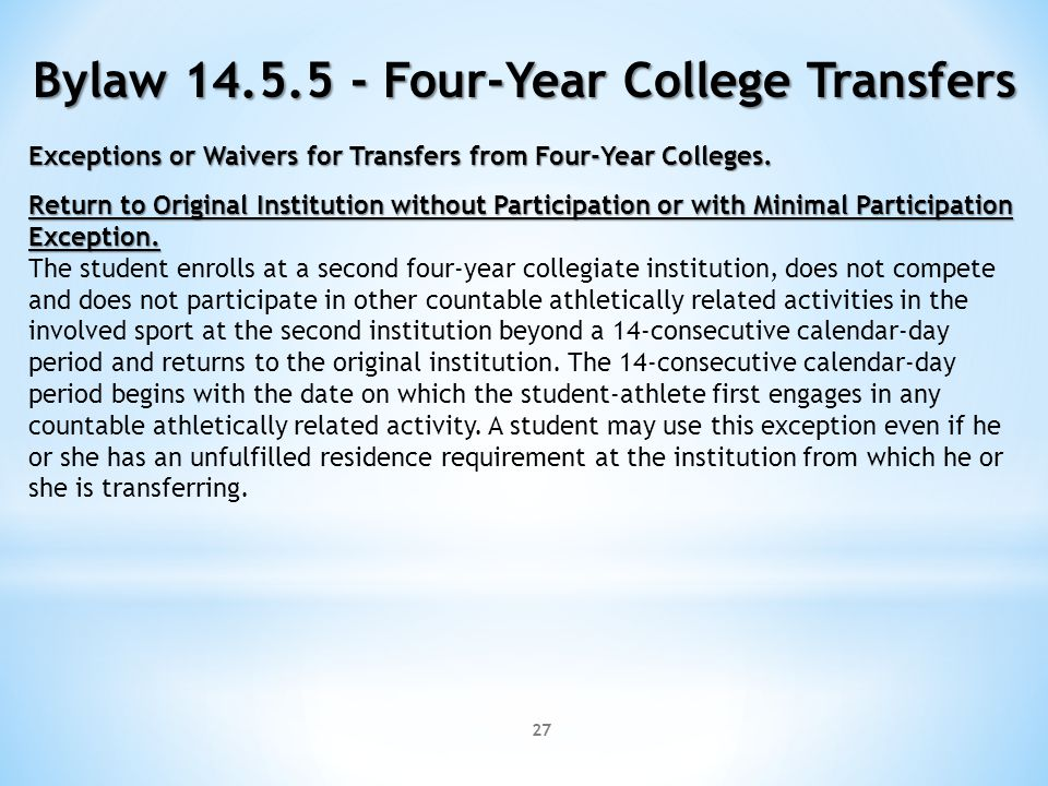 27 Bylaw 14.5.5 - Four-Year College Transfers Exceptions or Waivers for Transfers from Four-Year Colleges. Return to Original Institution without Part