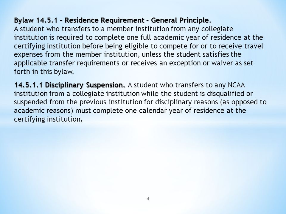 4 Bylaw 14.5.1 – Residence Requirement – General Principle. A student who transfers to a member institution from any collegiate institution is require