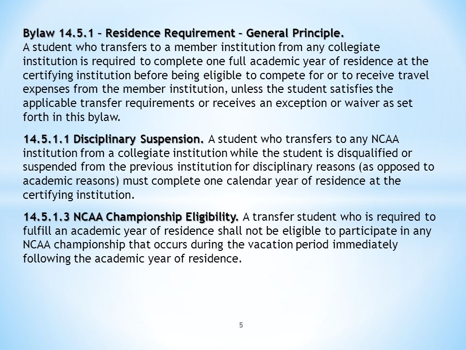 5 Bylaw 14.5.1 – Residence Requirement – General Principle. A student who transfers to a member institution from any collegiate institution is require