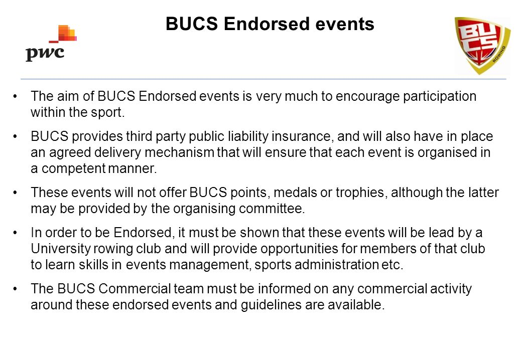 BUCS Endorsed events The aim of BUCS Endorsed events is very much to encourage participation within the sport.