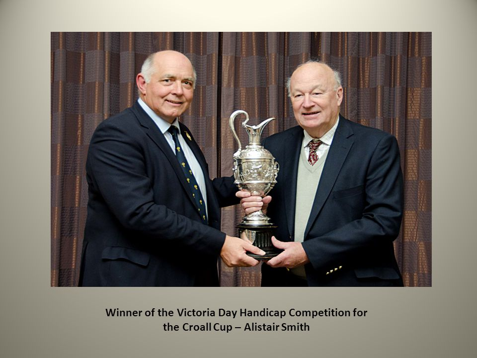 Winner of the Victoria Day Handicap Competition for the Croall Cup – Alistair Smith