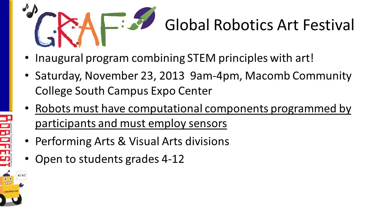 Inaugural program combining STEM principles with art! Saturday, November 23, 2013 9am-4pm, Macomb Community College South Campus Expo Center Robots mu