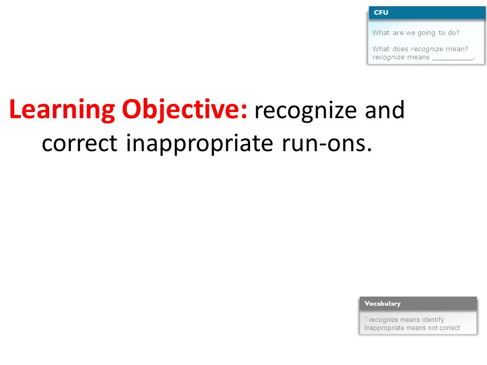 Learning Objective: recognize and correct inappropriate run-ons.
