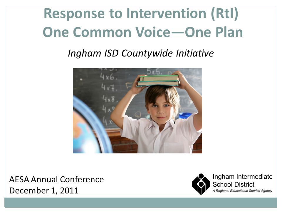 Student Achievement Use of acceptable intervention model: Failure Is Not An Option, Ingham Student Achievement Framework, MiBLSi, RtI, etc.