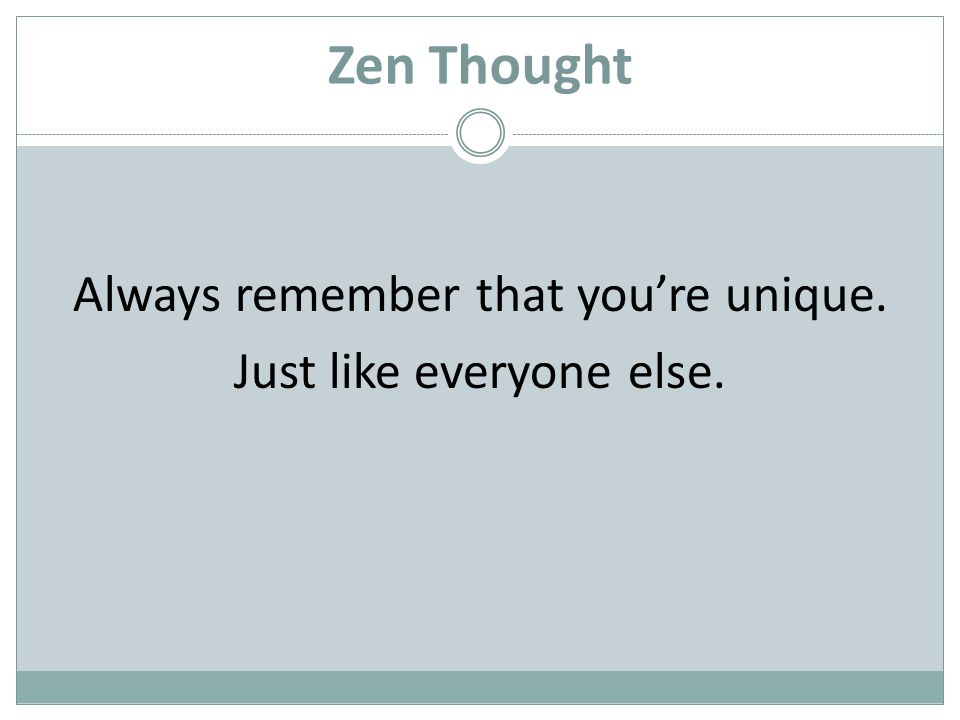 Zen Thought Always remember that youre unique. Just like everyone else.