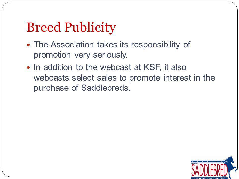 The Association takes its responsibility of promotion very seriously. In addition to the webcast at KSF, it also webcasts select sales to promote inte