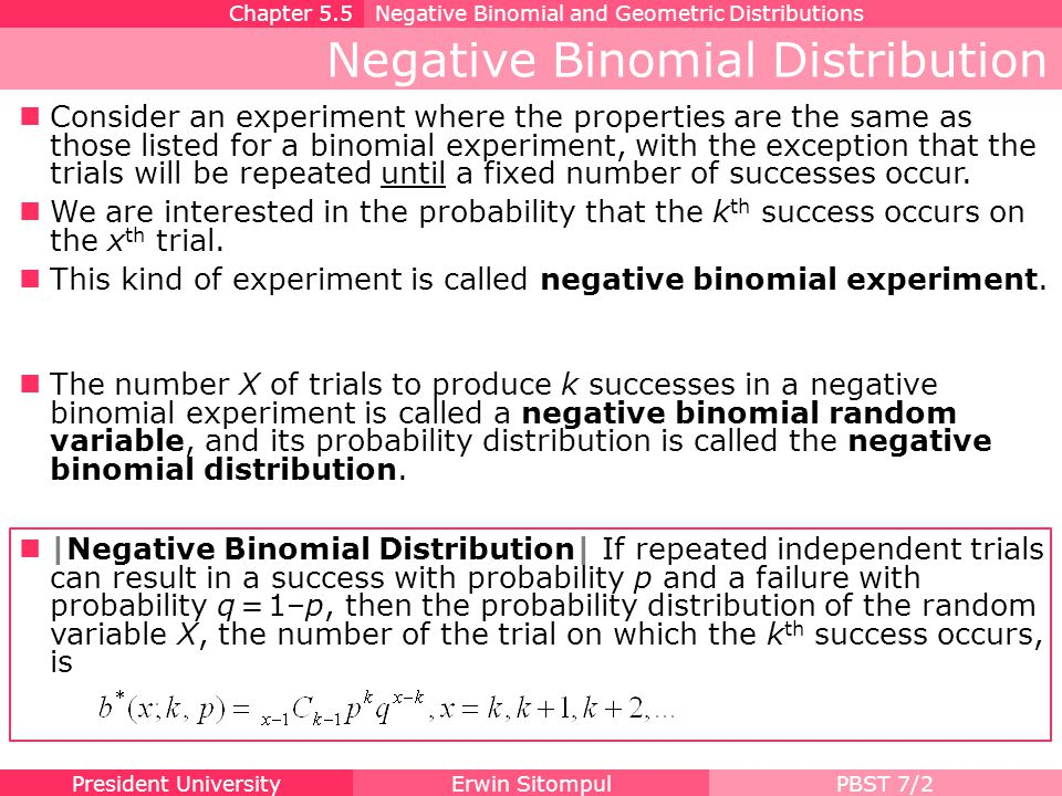 President UniversityErwin SitompulPBST 7/2 Negative Binomial Distribution Consider an experiment where the properties are the same as those listed for