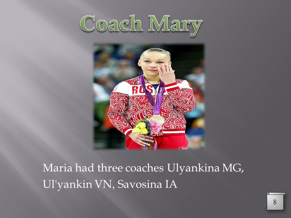 Maria had three coaches Ulyankina MG, Ul yankin VN, Savosina IA 8 8