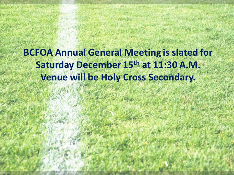 BCFOA Annual General Meeting is slated for Saturday December 15 th at 11:30 A.M.