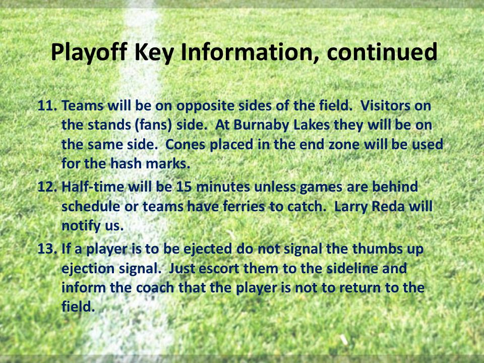 Playoff Key Information, continued 11.Teams will be on opposite sides of the field.
