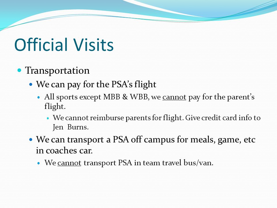 Official Visits Transportation We can pay for the PSAs flight All sports except MBB & WBB, we cannot pay for the parents flight.